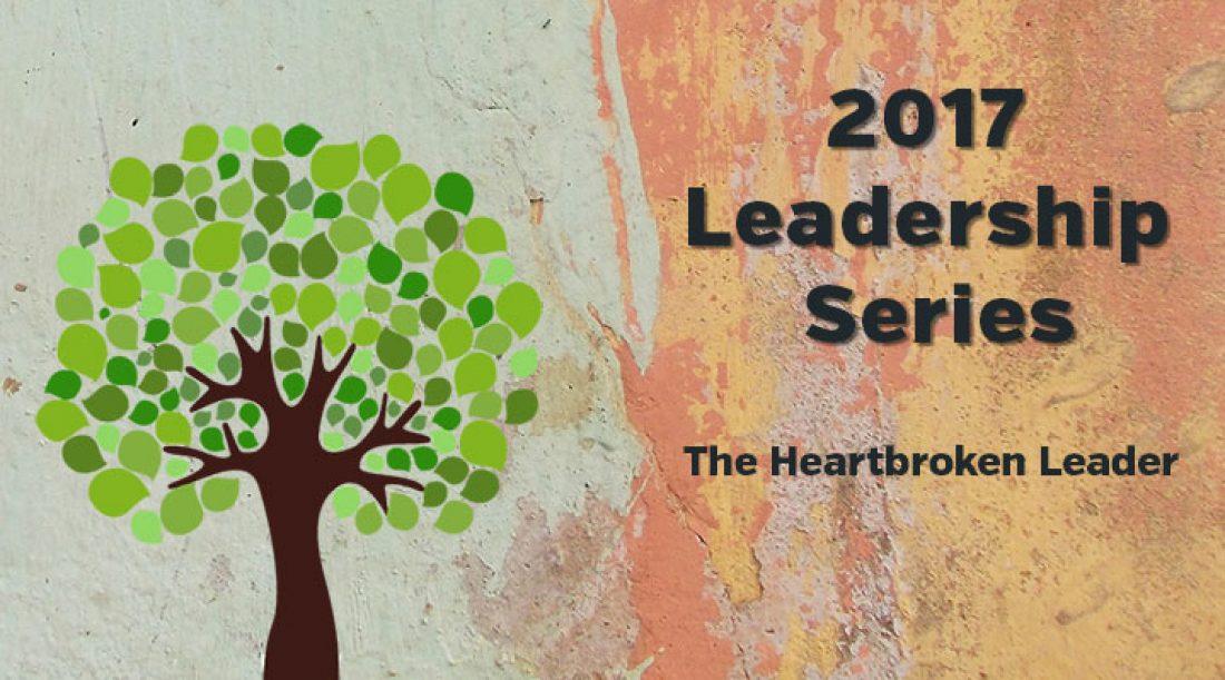 2017 Leadership Series: The Heartbroken Leader