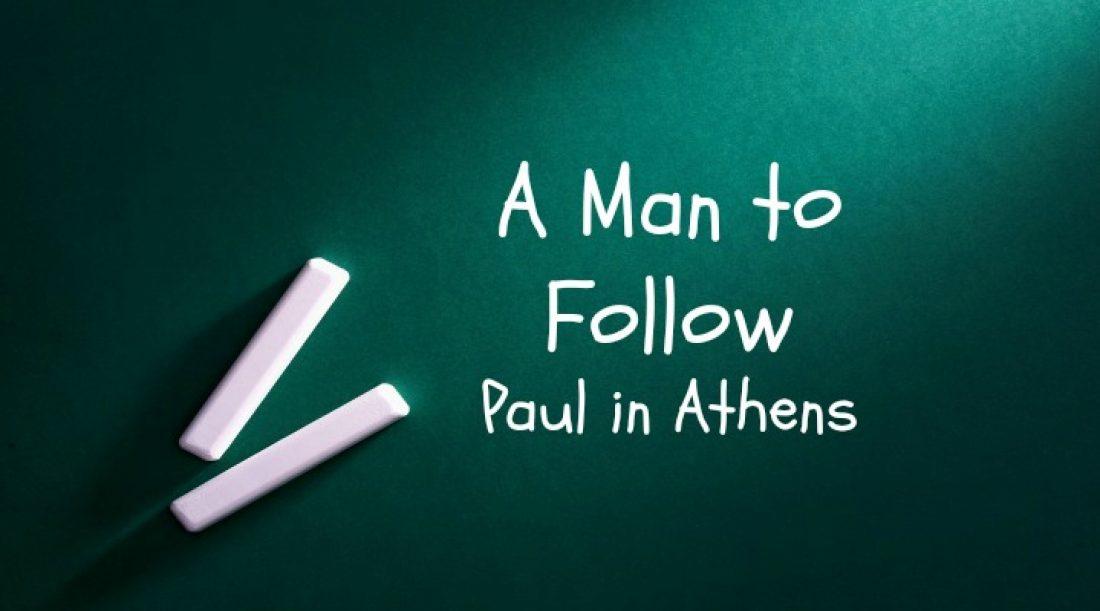 A Man to Follow Part 10: Paul at Athens