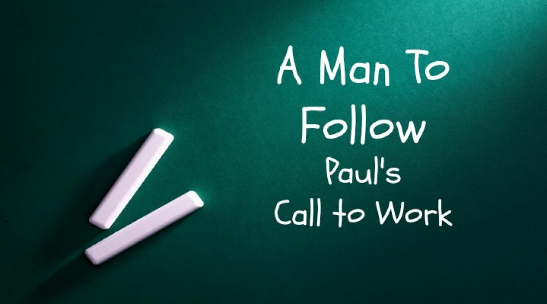 A Man To Follow Part 4: Paul's Call to Work