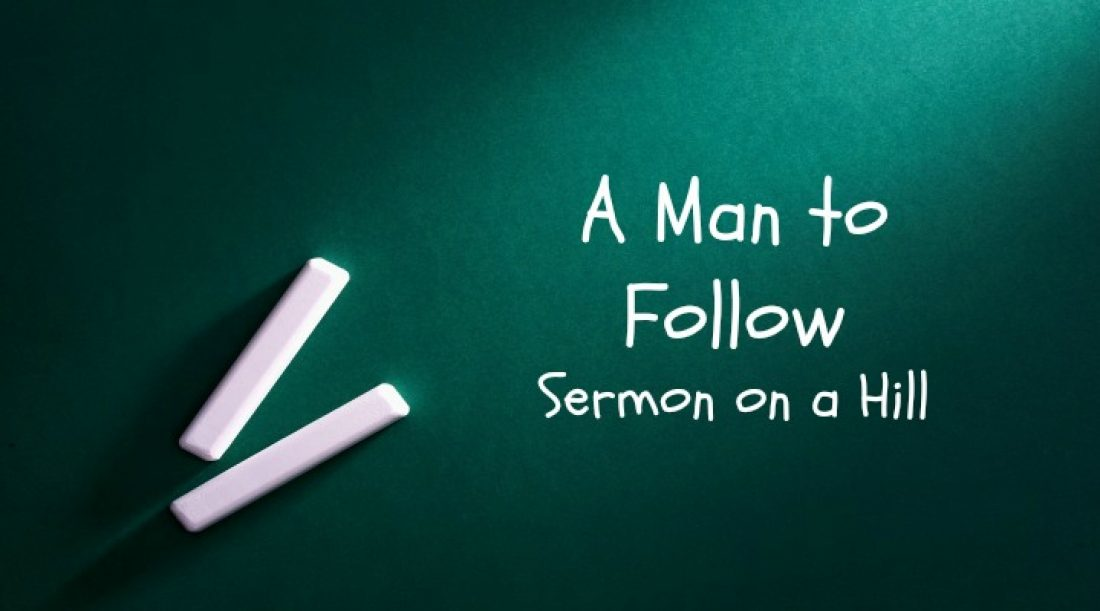 A Man to Follow Part 11: Sermon on a Hill