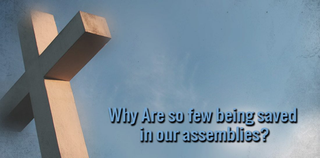 Why Are So Few Being Saved In Our Assemblies?